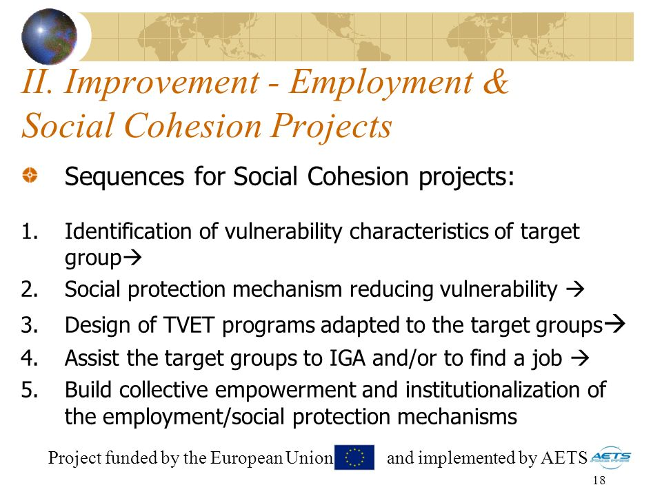 18 II. Improvement - Employment & Social Cohesion Projects Sequences for Social Cohesion projects: 1.Identification of vulnerability characteristics o