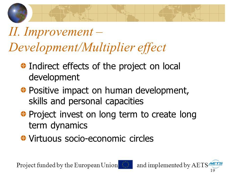 19 II. Improvement – Development/Multiplier effect Indirect effects of the project on local development Positive impact on human development, skills a