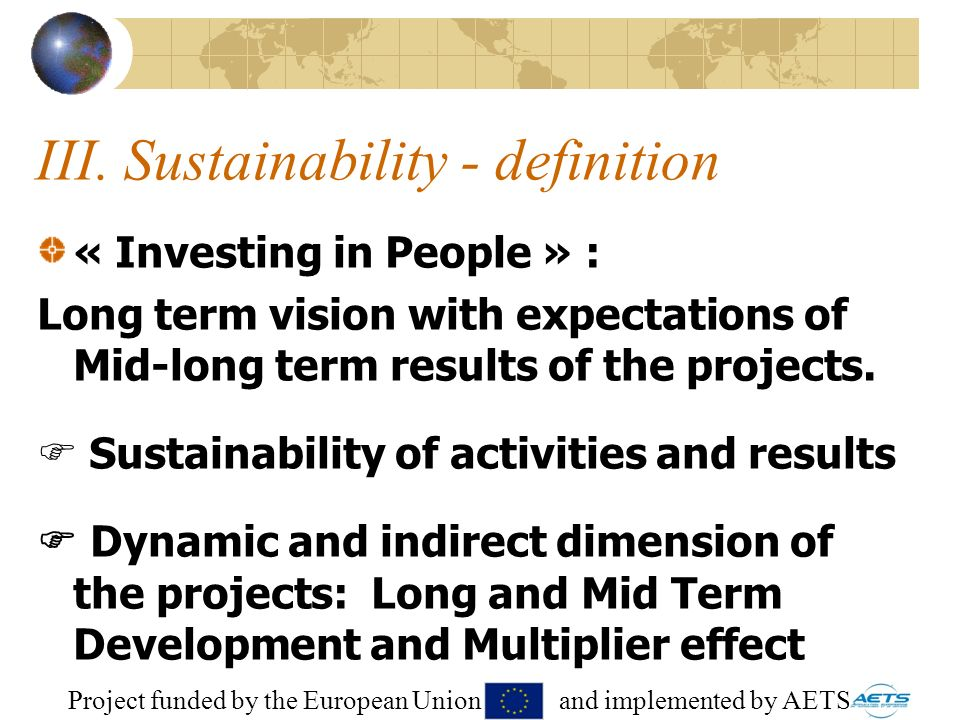 22 III. Sustainability - definition « Investing in People » : Long term vision with expectations of Mid-long term results of the projects. Sustainabil