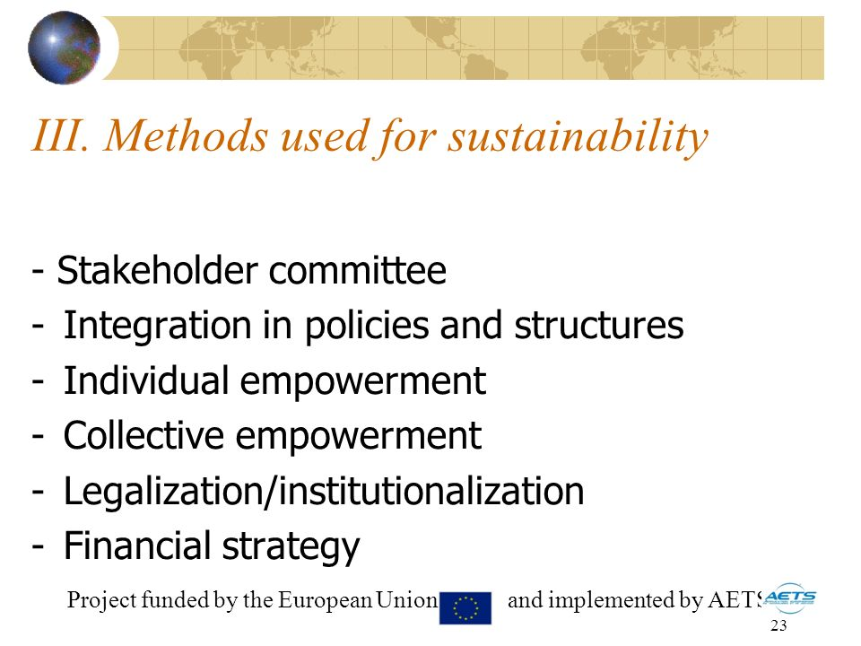 23 III. Methods used for sustainability - Stakeholder committee -Integration in policies and structures -Individual empowerment -Collective empowermen