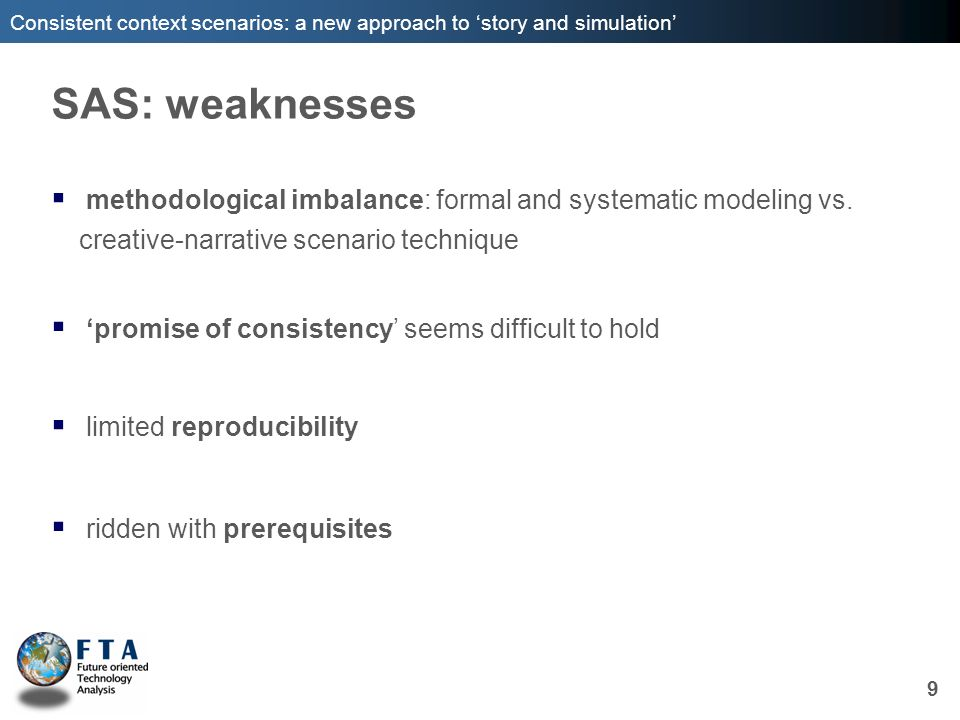 Consistent context scenarios: a new approach to story and simulation SAS: weaknesses methodological imbalance: formal and systematic modeling vs. crea