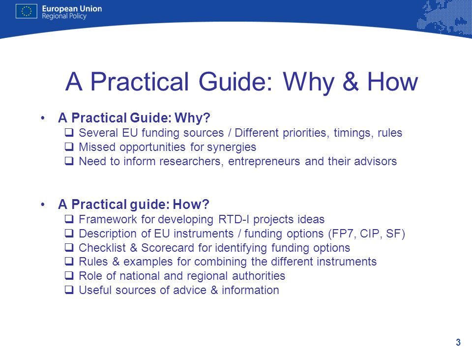 3 A Practical Guide: Why & How? A Practical Guide: Why? Several EU funding sources / Different priorities, timings, rules Missed opportunities for syn