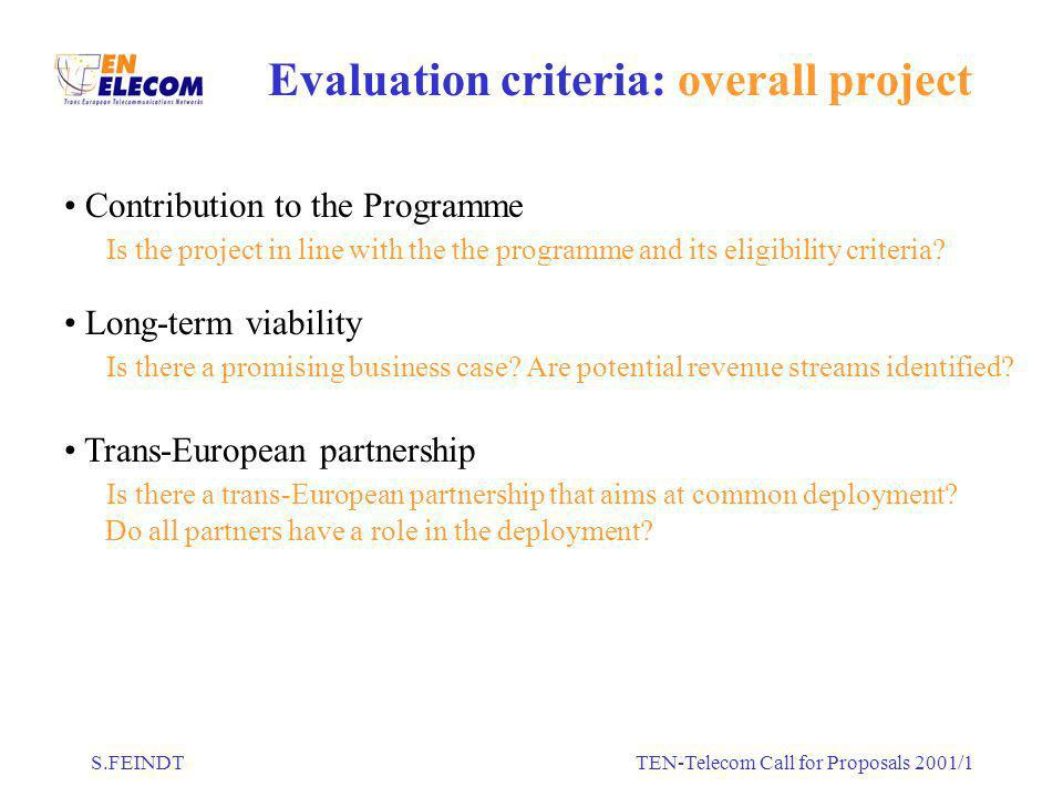 S.FEINDTTEN-Telecom Call for Proposals 2001/1 Evaluation criteria: overall project Contribution to the Programme Is the project in line with the the programme and its eligibility criteria.