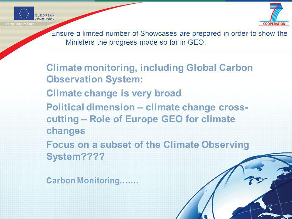 Climate monitoring, including Global Carbon Observation System: Climate change is very broad Political dimension – climate change cross- cutting – Role of Europe GEO for climate changes Focus on a subset of the Climate Observing System .
