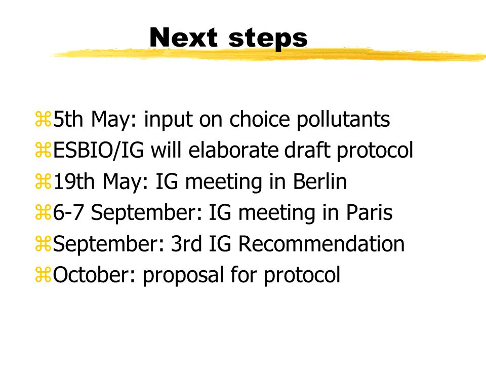 Next steps z5th May: input on choice pollutants zESBIO/IG will elaborate draft protocol z19th May: IG meeting in Berlin z6-7 September: IG meeting in Paris zSeptember: 3rd IG Recommendation zOctober: proposal for protocol