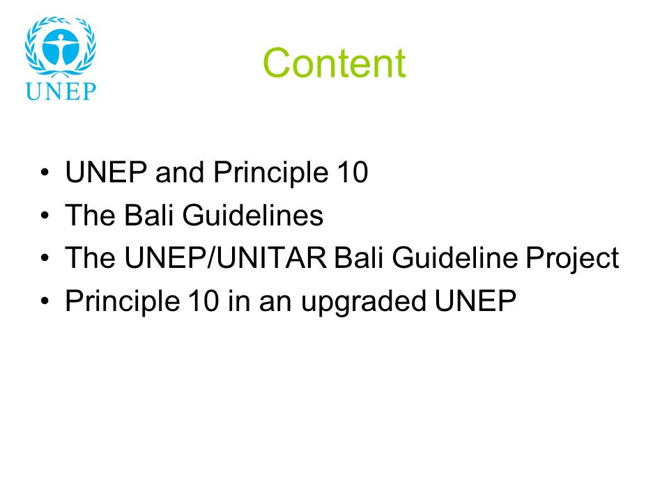 Content UNEP and Principle 10 The Bali Guidelines The UNEP/UNITAR Bali Guideline Project Principle 10 in an upgraded UNEP