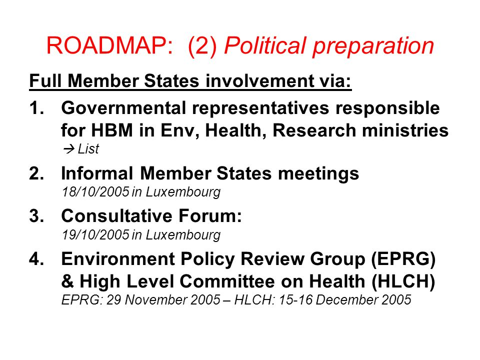 ROADMAP: (2) Political preparation Full Member States involvement via: 1.Governmental representatives responsible for HBM in Env, Health, Research min