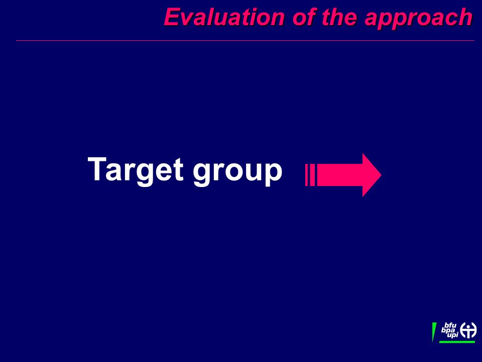 Evaluation of the approach Evaluation of the approach Target group