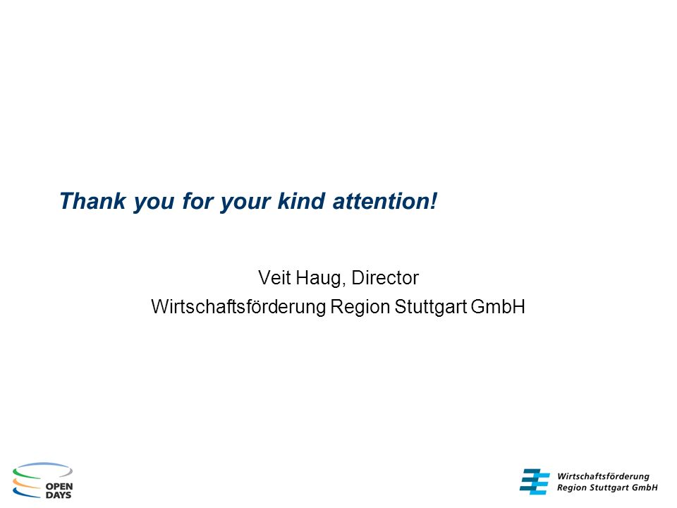 Thank you for your kind attention! Veit Haug, Director Wirtschaftsförderung Region Stuttgart GmbH