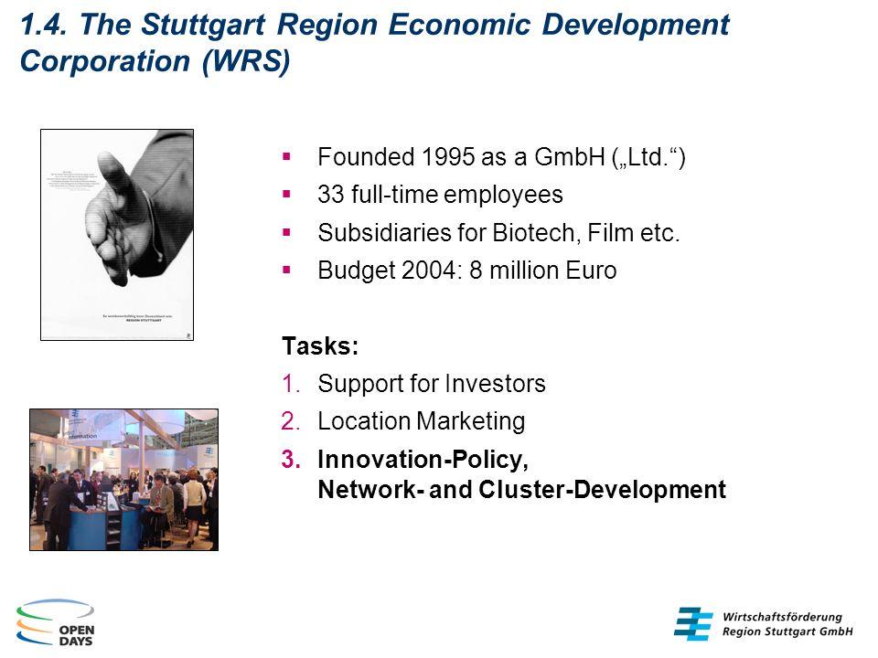1.4. The Stuttgart Region Economic Development Corporation (WRS) Founded 1995 as a GmbH (Ltd.) 33 full-time employees Subsidiaries for Biotech, Film e