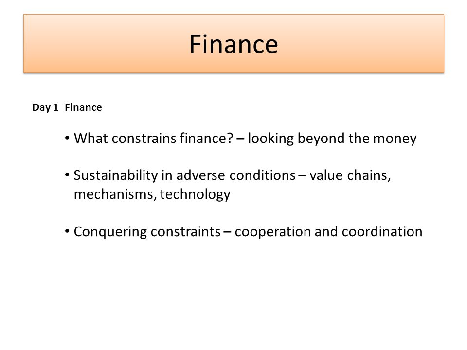 Finance Day 1 Finance What constrains finance.