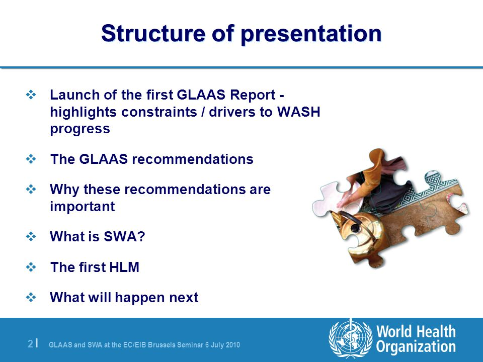GLAAS and SWA at the EC/EIB Brussels Seminar 6 July 2010 3 |3 | First GLAAS Report First UN-Water GLAAS report launched on 21 April 2010 Report includes data from 27 donors (all major ones) and 42 developing countries