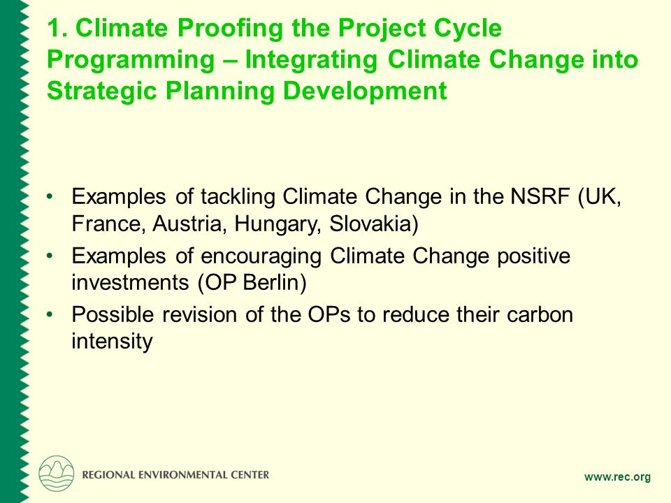 www.rec.org 1. Climate Proofing the Project Cycle Programming – Integrating Climate Change into Strategic Planning Development Examples of tackling Cl
