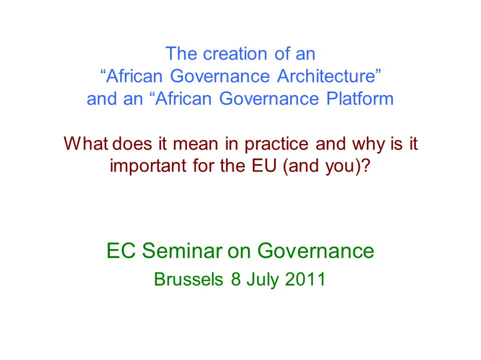 The creation of an African Governance Architecture and an African Governance Platform What does it mean in practice and why is it important for the EU (and you).