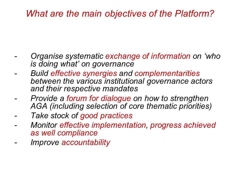 What are the main objectives of the Platform? -Organise systematic exchange of information on who is doing what on governance -Build effective synergi