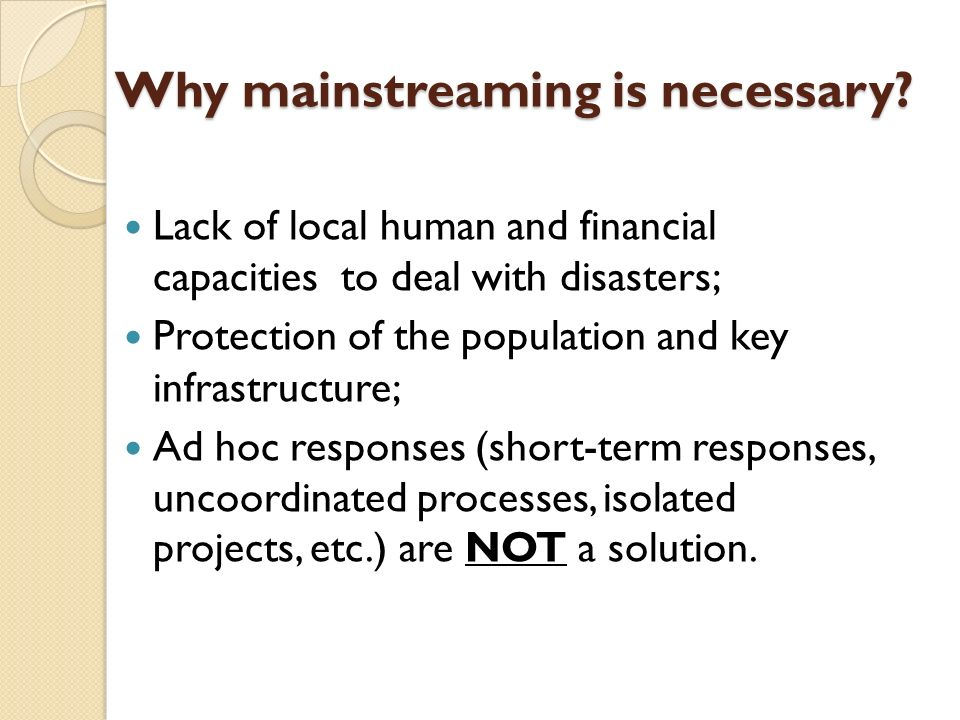 Lack of local human and financial capacities to deal with disasters; Protection of the population and key infrastructure; Ad hoc responses (short-term responses, uncoordinated processes, isolated projects, etc.) are NOT a solution.