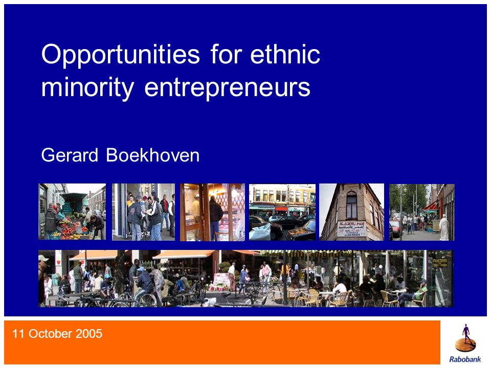 Opportunities for ethnic minority entrepreneurs Gerard Boekhoven 11 October 2005