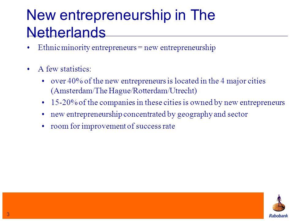3 New entrepreneurship in The Netherlands Ethnic minority entrepreneurs = new entrepreneurship A few statistics: over 40% of the new entrepreneurs is
