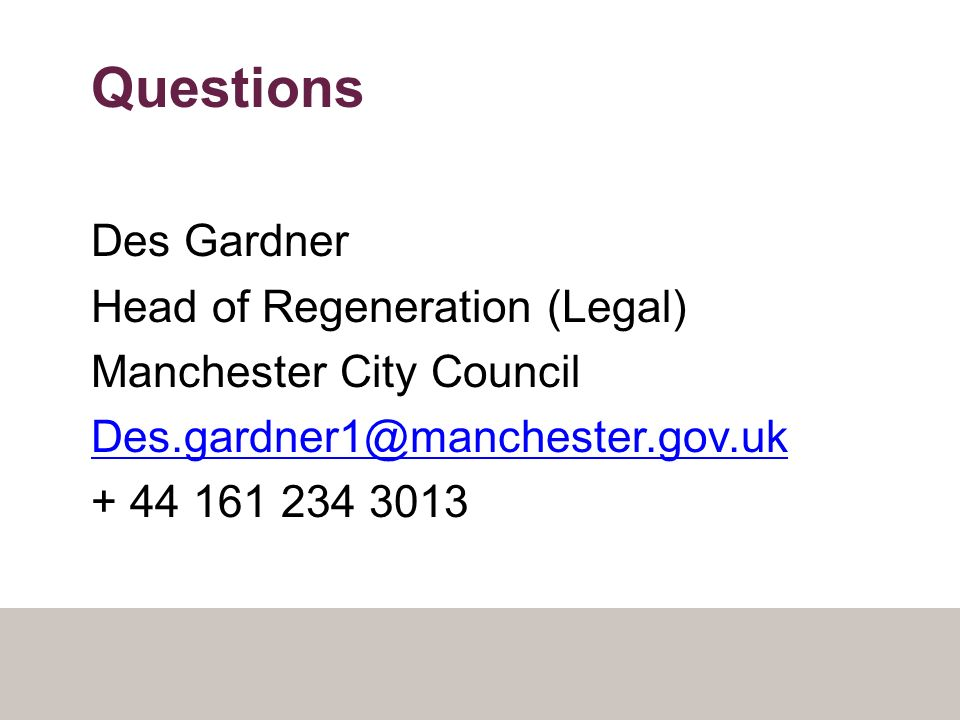 Questions Des Gardner Head of Regeneration (Legal) Manchester City Council