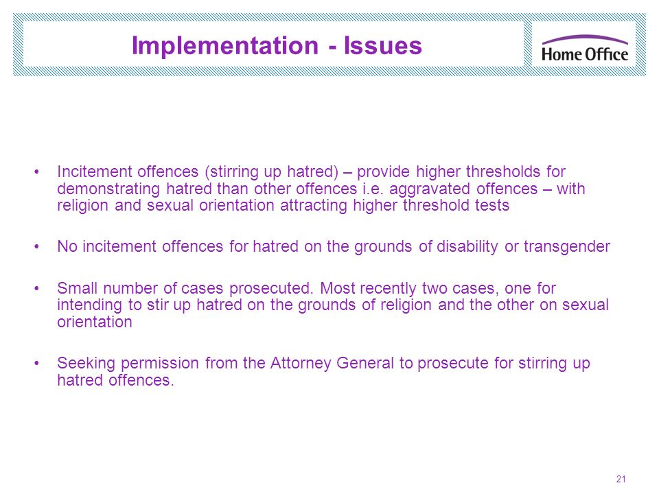 Implementation - Issues Incitement offences (stirring up hatred) – provide higher thresholds for demonstrating hatred than other offences i.e. aggrava