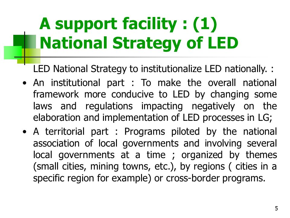 5 A support facility : (1) National Strategy of LED LED National Strategy to institutionalize LED nationally. : An institutional part : To make the ov