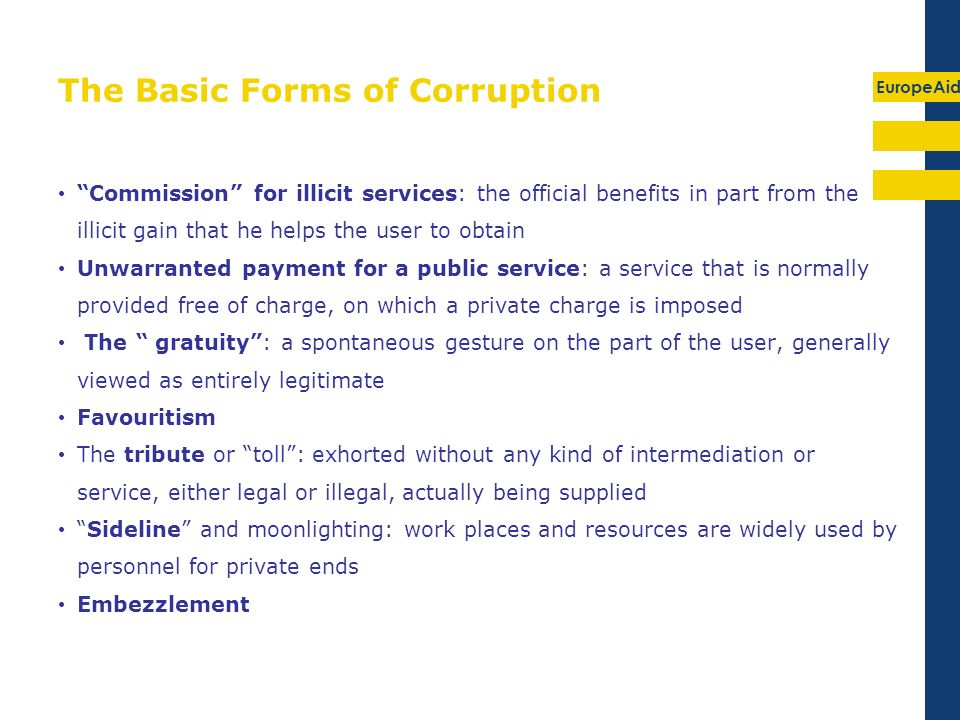 EuropeAid The Basic Forms of Corruption Commission for illicit services: the official benefits in part from the illicit gain that he helps the user to