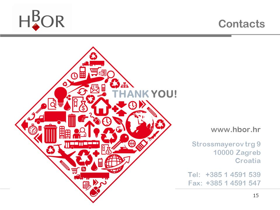 15 Contacts www.hbor.hr Strossmayerov trg 9 10000 Zagreb Croatia Tel: +385 1 4591 539 Fax: +385 1 4591 547 THANK YOU!