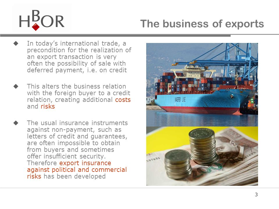 3 The business of exports In todays international trade, a precondition for the realization of an export transaction is very often the possibility of