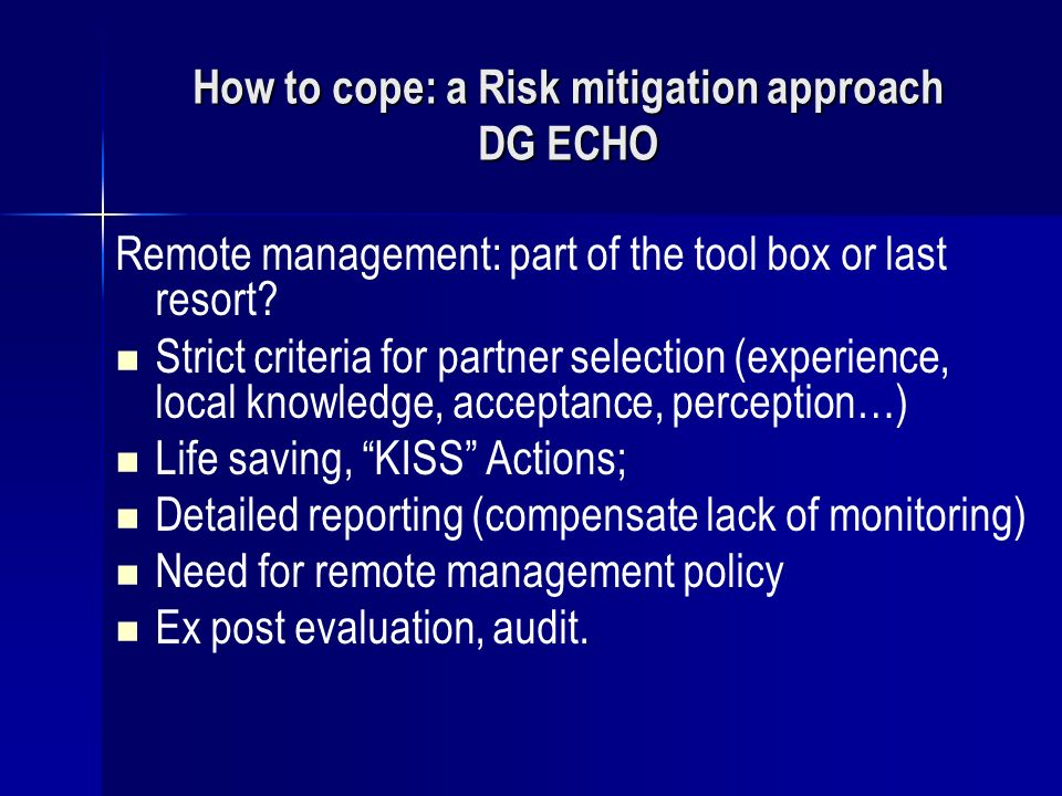 How to cope: a Risk mitigation approach DG ECHO Remote management: part of the tool box or last resort.