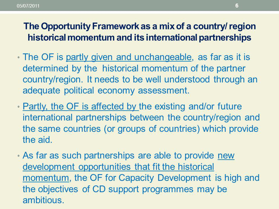 The Opportunity Framework as a mix of a country/ region historical momentum and its international partnerships The OF is partly given and unchangeable, as far as it is determined by the historical momentum of the partner country/region.