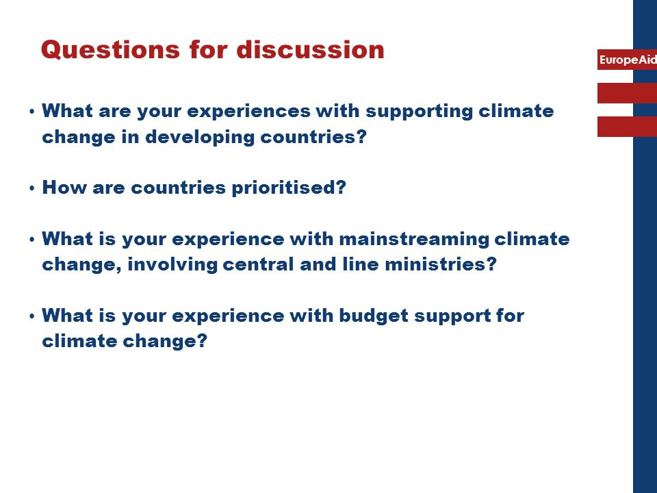 EuropeAid Questions for discussion What are your experiences with supporting climate change in developing countries.