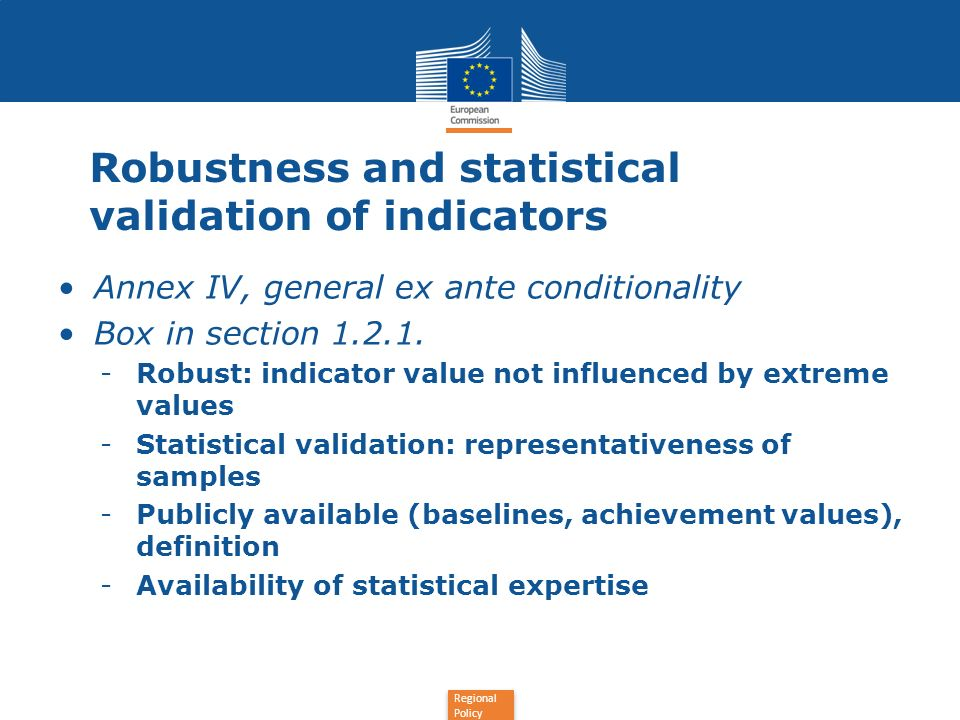 Regional Policy Robustness and statistical validation of indicators Annex IV, general ex ante conditionality Box in section
