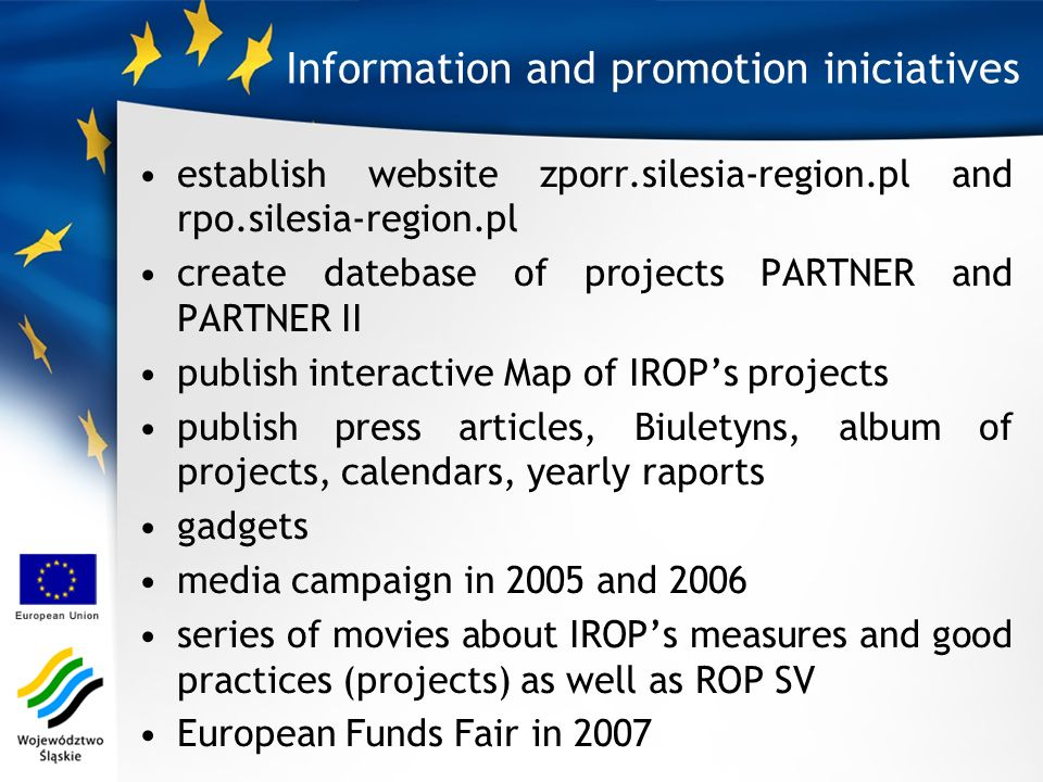 Information and promotion iniciatives establish website zporr.silesia-region.pl and rpo.silesia-region.pl create datebase of projects PARTNER and PART