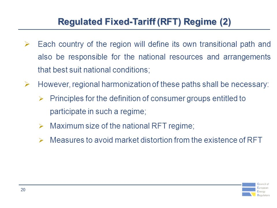 20 Regulated Fixed-Tariff (RFT) Regime (2) Each country of the region will define its own transitional path and also be responsible for the national resources and arrangements that best suit national conditions; However, regional harmonization of these paths shall be necessary: Principles for the definition of consumer groups entitled to participate in such a regime; Maximum size of the national RFT regime; Measures to avoid market distortion from the existence of RFT