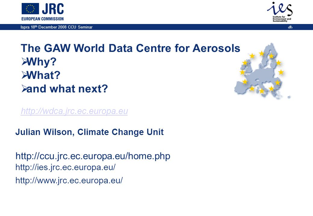 Ispra 18 th December 2008 – CCU Seminar 2 Why is there a GAW world data centre at CCU.