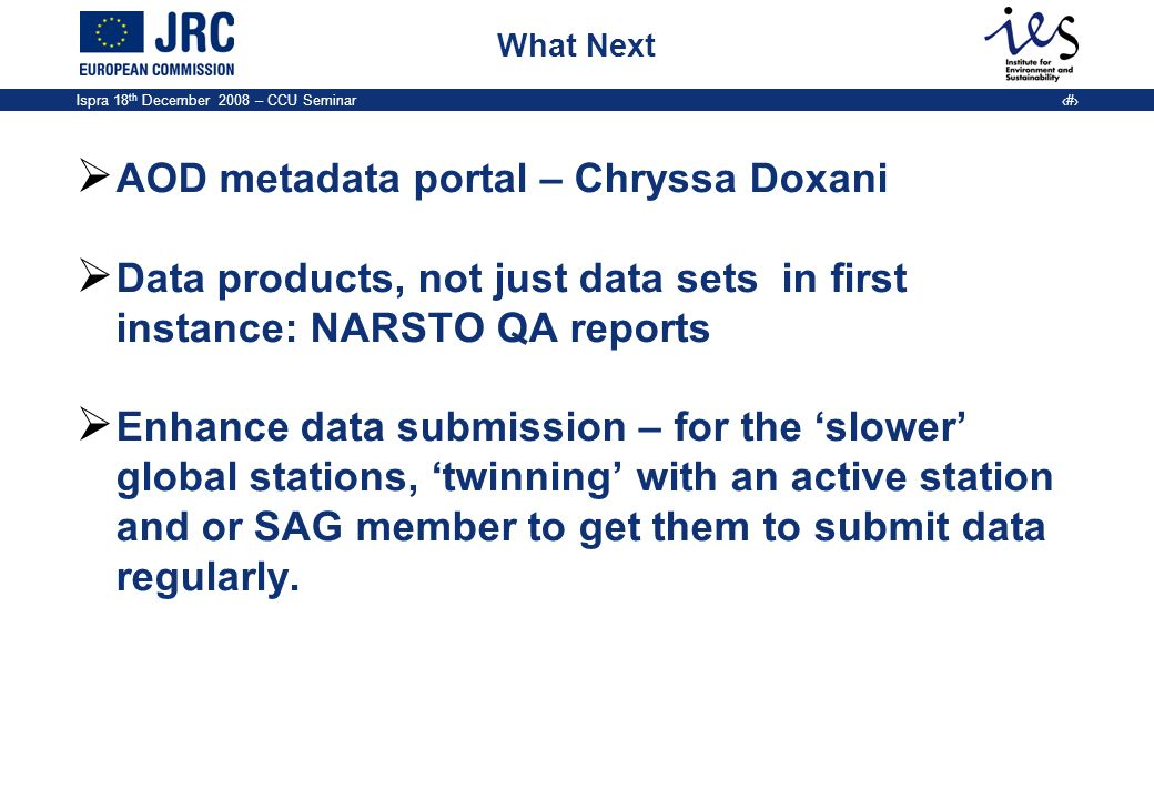 Ispra 18 th December 2008 – CCU Seminar 17 What Next AOD metadata portal – Chryssa Doxani Data products, not just data sets in first instance: NARSTO