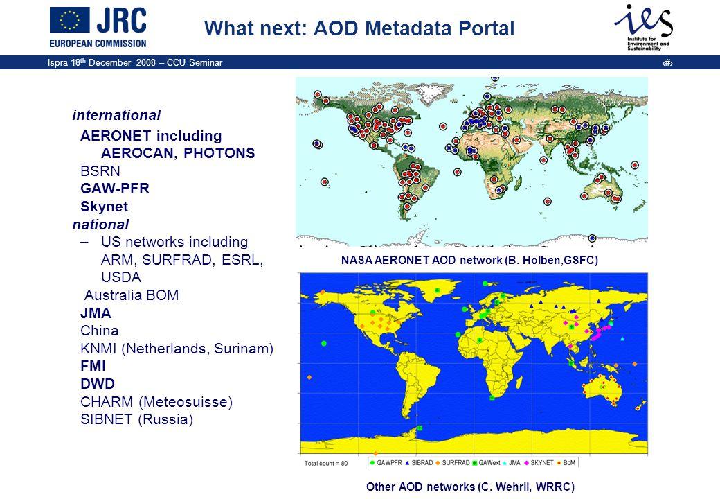 Ispra 18 th December 2008 – CCU Seminar 18 What next: AOD Metadata Portal international AERONET including AEROCAN, PHOTONS BSRN GAW-PFR Skynet nationa