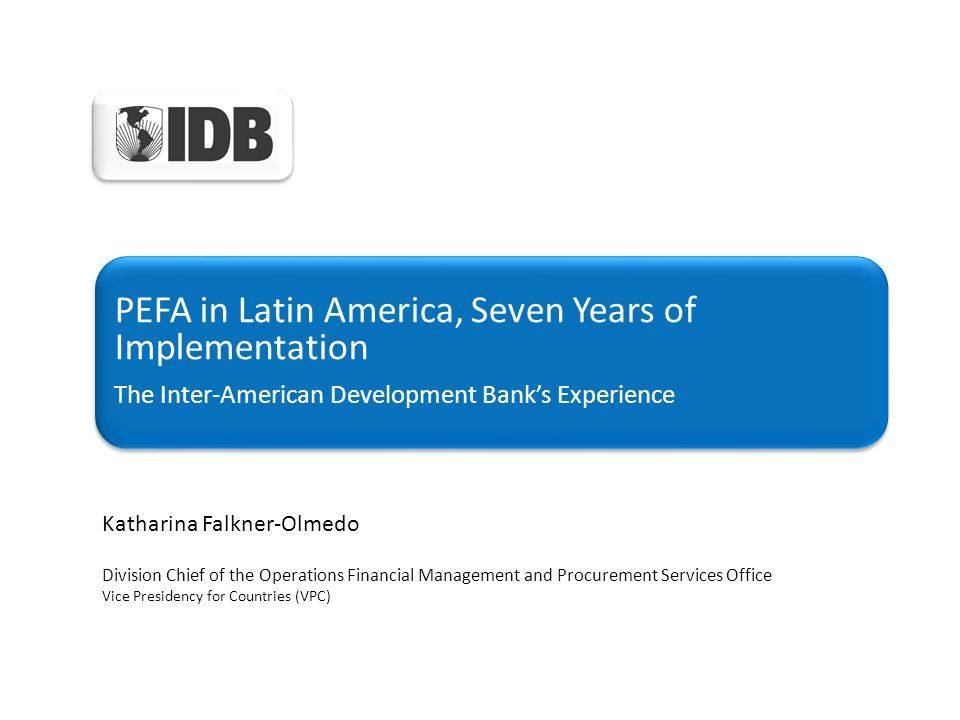 PEFA in Latin America, Seven Years of Implementation The Inter-American Development Banks Experience PEFA in Latin America, Seven Years of Implementat