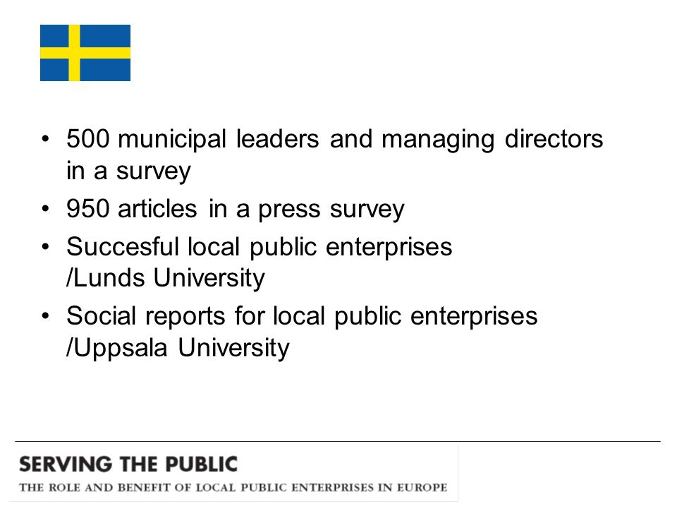 500 municipal leaders and managing directors in a survey 950 articles in a press survey Succesful local public enterprises /Lunds University Social reports for local public enterprises /Uppsala University