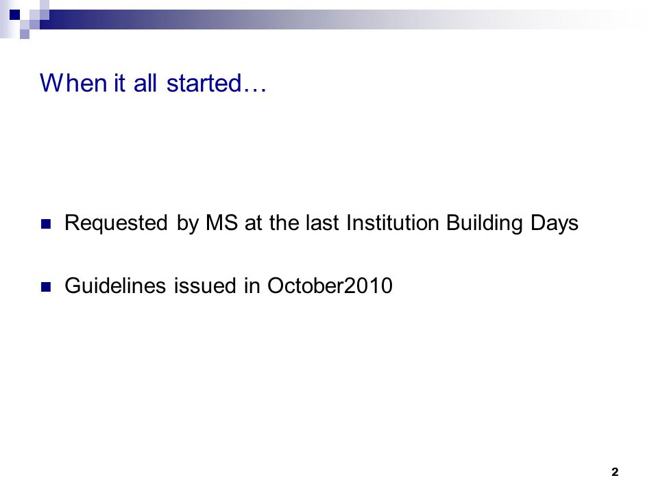 2 When it all started… Requested by MS at the last Institution Building Days Guidelines issued in October2010