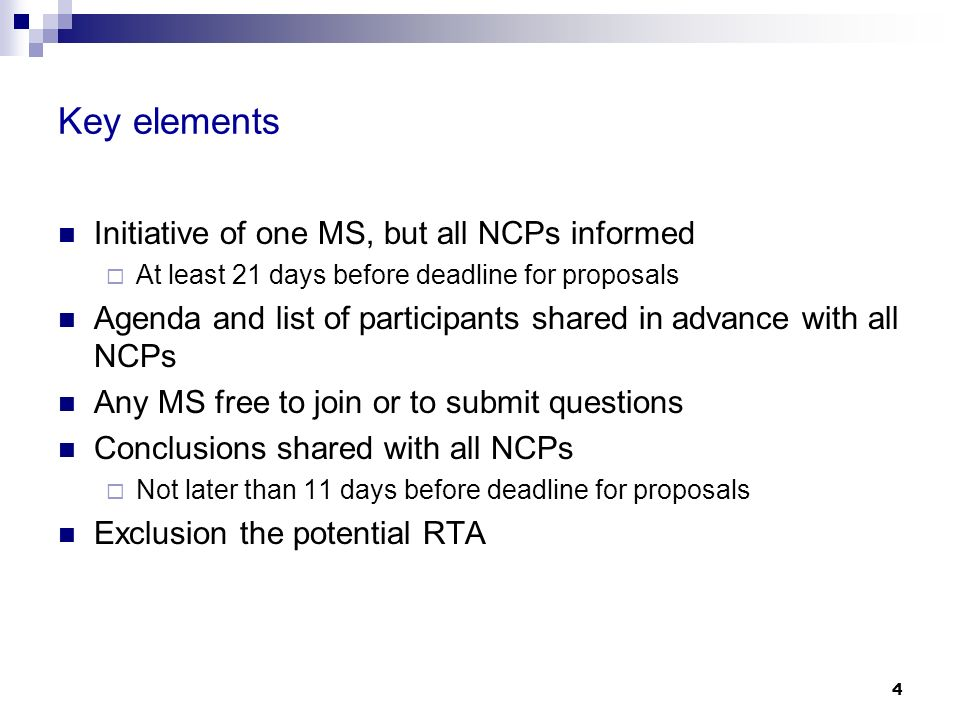 4 Key elements Initiative of one MS, but all NCPs informed At least 21 days before deadline for proposals Agenda and list of participants shared in advance with all NCPs Any MS free to join or to submit questions Conclusions shared with all NCPs Not later than 11 days before deadline for proposals Exclusion the potential RTA