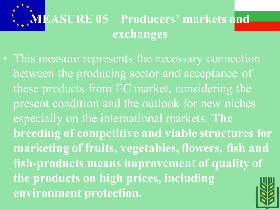 MEASURE 06 – Forestry, afforestation of agricultural lands, investments in forestry enterprises, processing and marketing of forestry products Forestry sector in Bulgaria is traditionally connected with the development of agricultural sector.