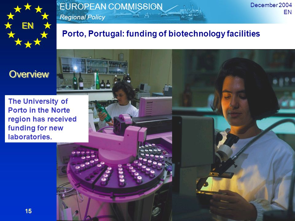 EN Overview Regional Policy EUROPEAN COMMISSION December 2004 EN 15 Porto, Portugal: funding of biotechnology facilities The University of Porto in th
