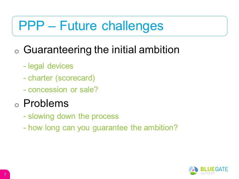 PPP – Future challenges o Guaranteering the initial ambition - legal devices - charter (scorecard) - concession or sale.