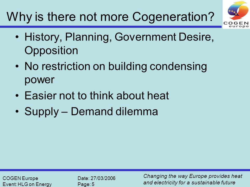 Changing the way Europe provides heat and electricity for a sustainable future COGEN EuropeDate: 27/03/2006 Event: HLG on EnergyPage: 5 Why is there n