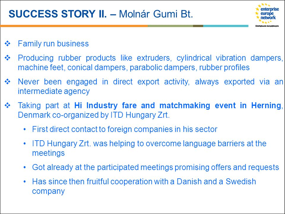 SUCCESS STORY II. – Molnár Gumi Bt. Family run business Producing rubber products like extruders, cylindrical vibration dampers, machine feet, conical