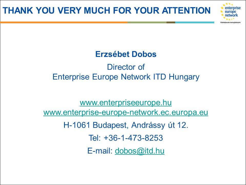 Erzsébet Dobos Director of Enterprise Europe Network ITD Hungary www.enterpriseeurope.hu www.enterpriseeurope.hu www.enterprise-europe-network.ec.europa.eu H-1061 Budapest, Andrássy út 12.