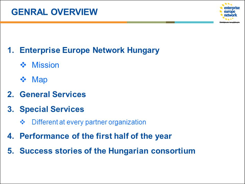 GENRAL OVERVIEW Enterprise Europe Network Hungary Mission Map General Services Special Services Different at every partner organization Performance of