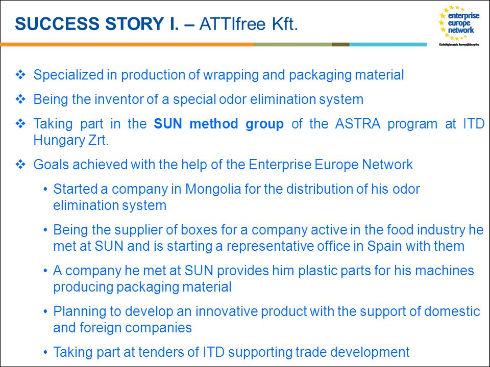 SUCCESS STORY I. – ATTIfree Kft. Specialized in production of wrapping and packaging material Being the inventor of a special odor elimination system