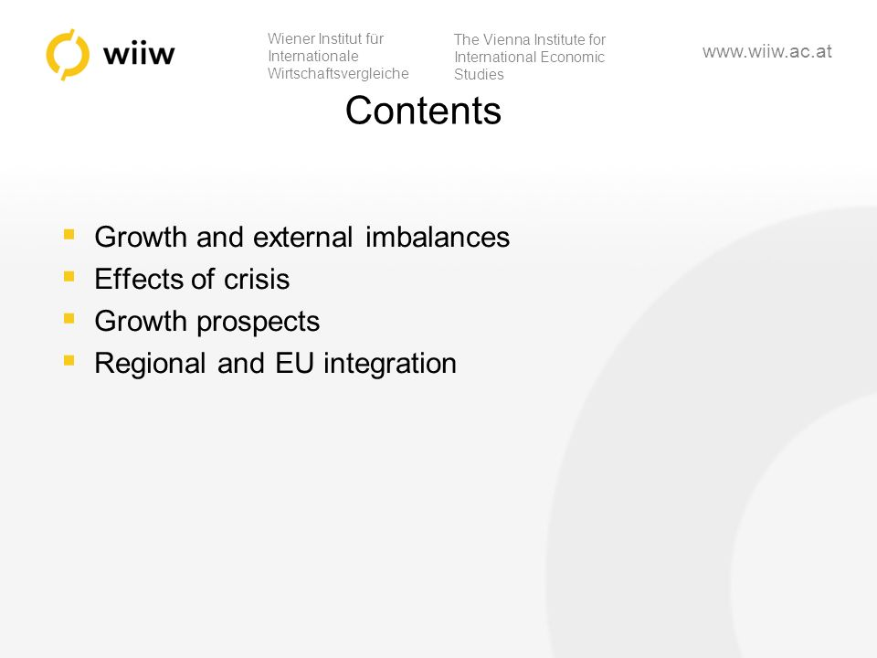 Wiener Institut für Internationale Wirtschaftsvergleiche The Vienna Institute for International Economic Studies www.wiiw.ac.at Contents Growth and external imbalances Effects of crisis Growth prospects Regional and EU integration
